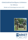 Global Artificial Intelligence & Robotics for Defense, Market & Technology Forecast to 2027