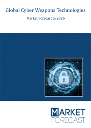 Global Cyber Weapons Technologies Market Forecast to 2026