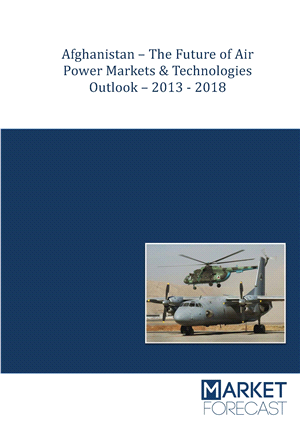 Afghanistan - The Future of Air Power Markets & Technologies Outlook – 2013-2018