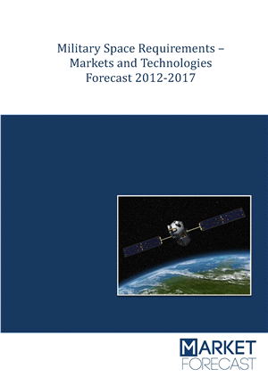 Military Space Requirements - Markets and Technologies Forecast 2012-2017
