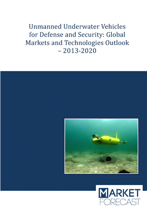 Unmanned Underwater Vehicles for Defense and Security: Global Markets and Technologies Outlook – 2013-2020