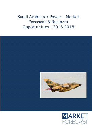 Saudi Arabia Air Power - Market Forecasts & Business Opportunities - 2013-2018