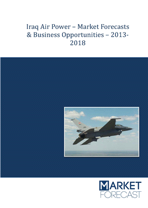 Iraq Air Power – Market Forecasts & Business Opportunities – 2013-2018