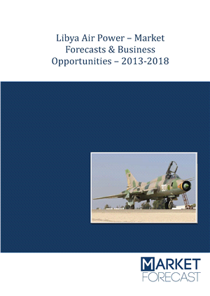 Libya Air Power – Market Forecasts & Business Opportunities – 2013-2018